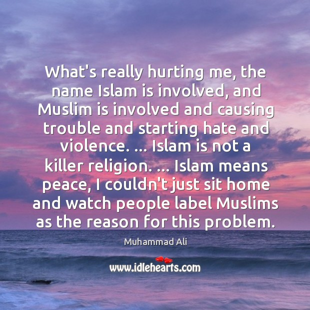 What's really hurting me, the name Islam is involved, and Muslim is Image