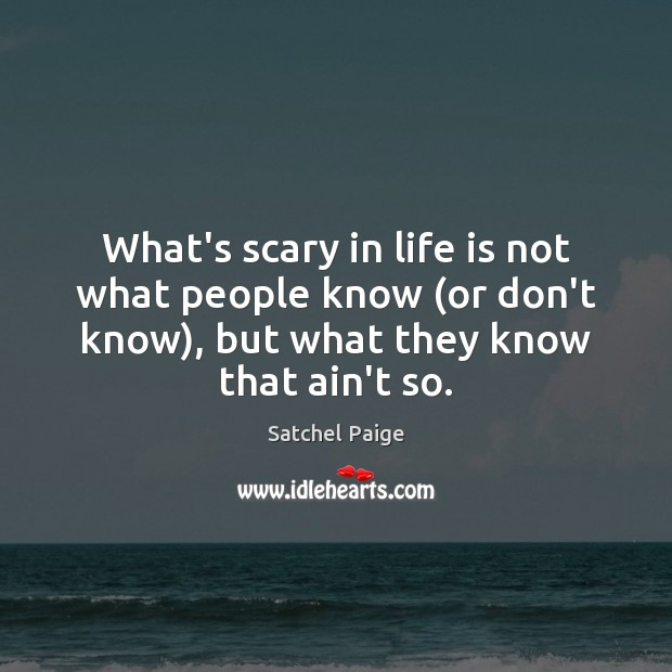 What's scary in life is not what people know (or don't know), Image