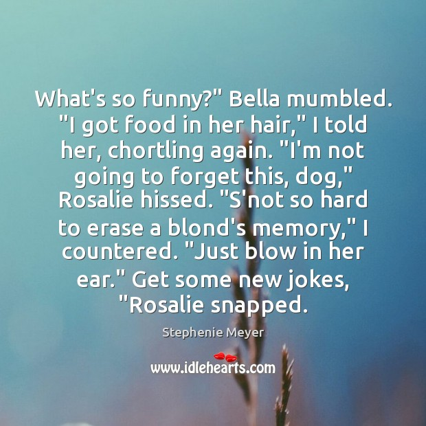 """Image, What's so funny?"""" Bella mumbled. """"I got food in her hair,"""" I"""