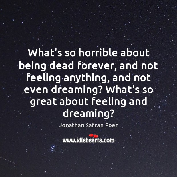 Image, What's so horrible about being dead forever, and not feeling anything, and