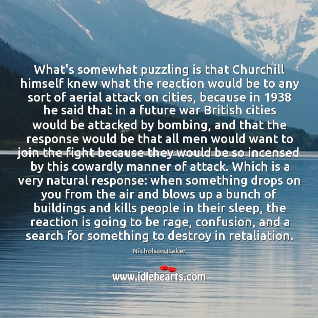 What's somewhat puzzling is that Churchill himself knew what the reaction would Image