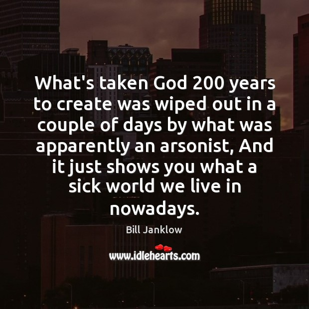 Image, What's taken God 200 years to create was wiped out in a couple