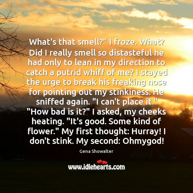 "Image, What's that smell?"" I froze. What? Did I really smell so distasteful"