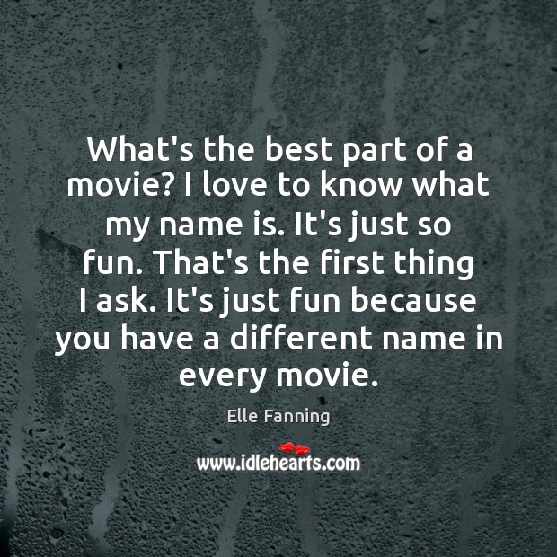 What's the best part of a movie? I love to know what Elle Fanning Picture Quote