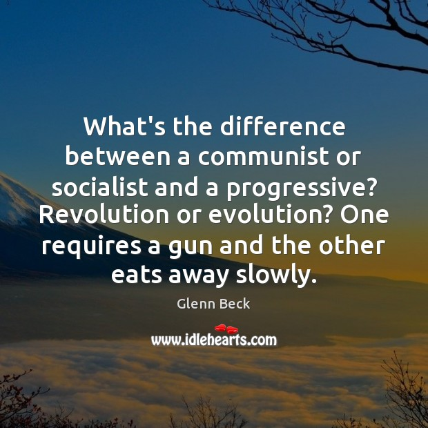 What's the difference between a communist or socialist and a progressive? Revolution Glenn Beck Picture Quote