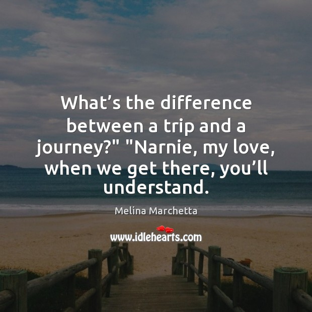 """What's the difference between a trip and a journey?"""" """"Narnie, my Melina Marchetta Picture Quote"""