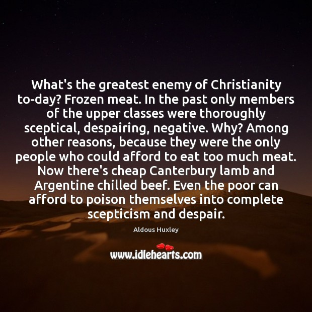 Image, What's the greatest enemy of Christianity to-day? Frozen meat. In the past