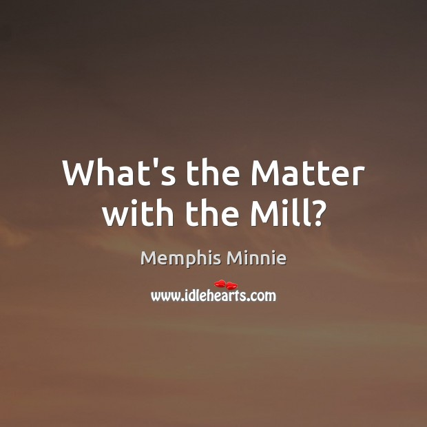 What's the Matter with the Mill? Image