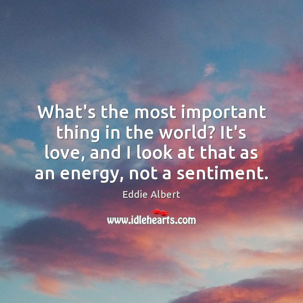 What's the most important thing in the world? It's love, and I Image
