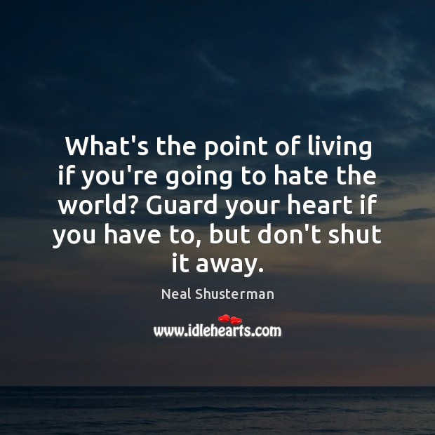 What's the point of living if you're going to hate the world? Neal Shusterman Picture Quote