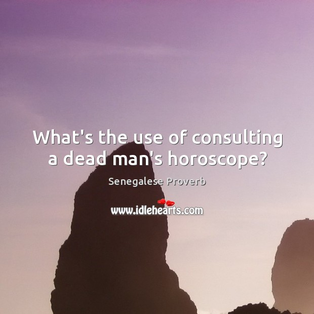 What's the use of consulting a dead man's horoscope? Senegalese Proverbs Image