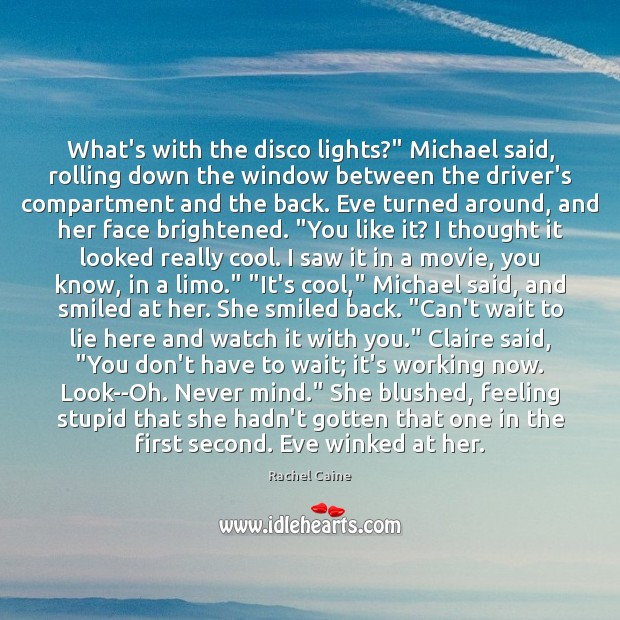 "What's with the disco lights?"" Michael said, rolling down the window between Cool Quotes Image"
