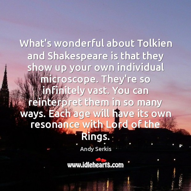 What's wonderful about Tolkien and Shakespeare is that they show up your Andy Serkis Picture Quote