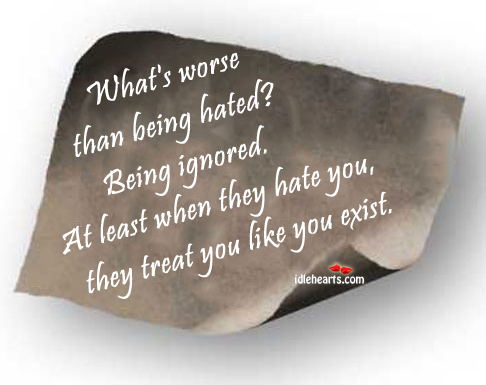 Image, What's worse than being hated?