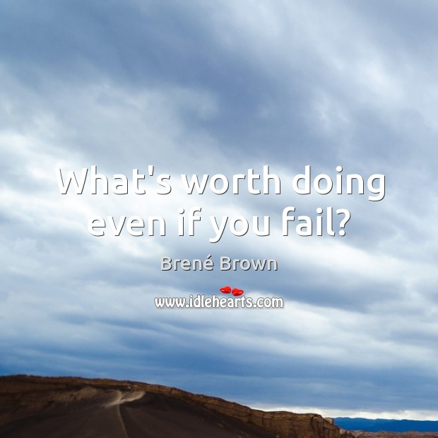 Image, What's worth doing even if you fail?