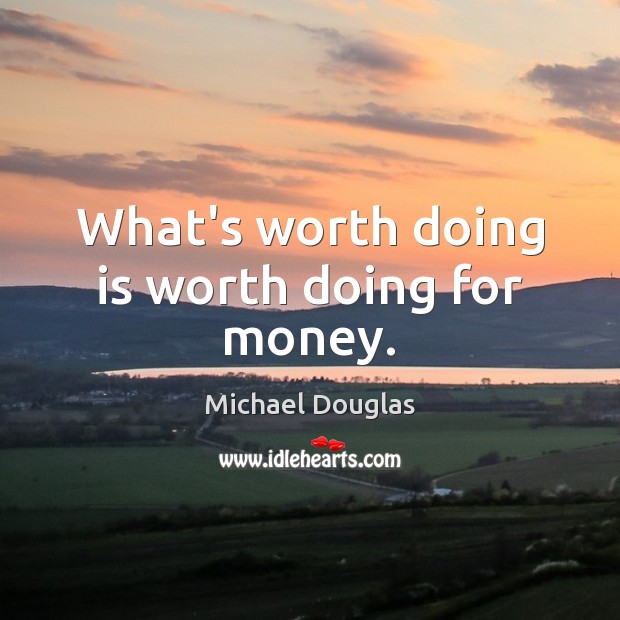 What's worth doing is worth doing for money. Image