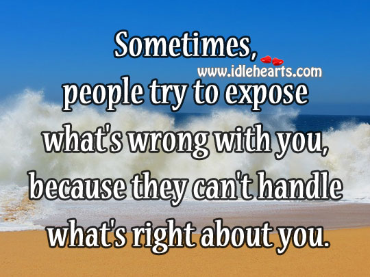 People Try to Expose What's Wrong Because…