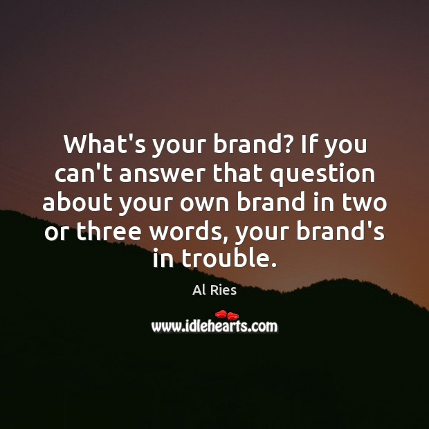 What's your brand? If you can't answer that question about your own Image