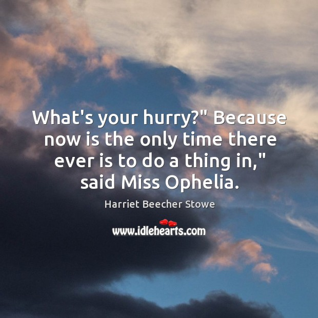"""What's your hurry?"""" Because now is the only time there ever is Image"""