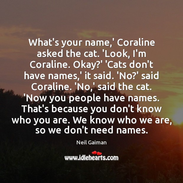 Image, What's your name,' Coraline asked the cat. 'Look, I'm Coraline. Okay?
