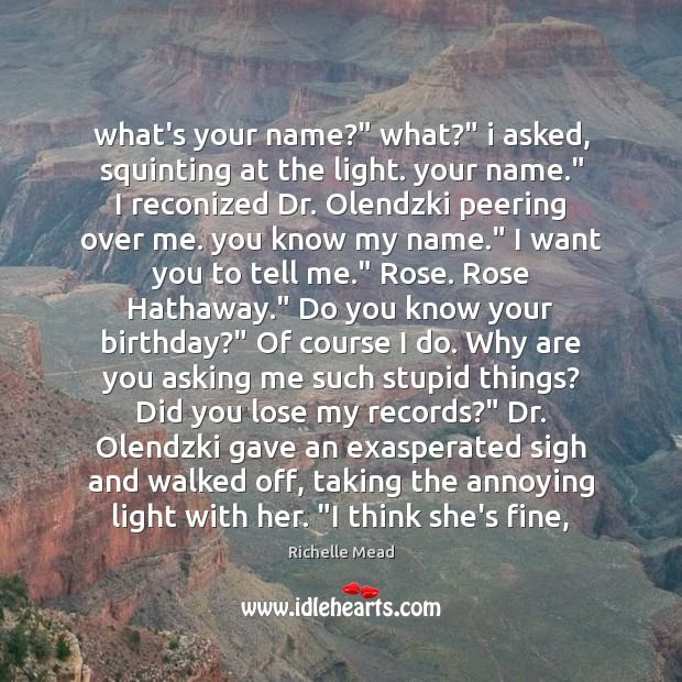 """What's your name?"""" what?"""" i asked, squinting at the light. your name."""" Image"""