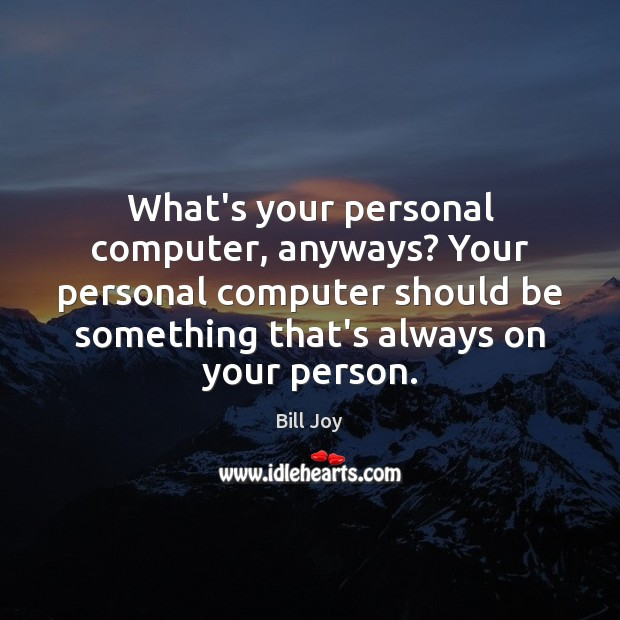 Image, What's your personal computer, anyways? Your personal computer should be something that's