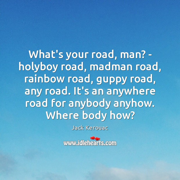 Image, What's your road, man? – holyboy road, madman road, rainbow road, guppy