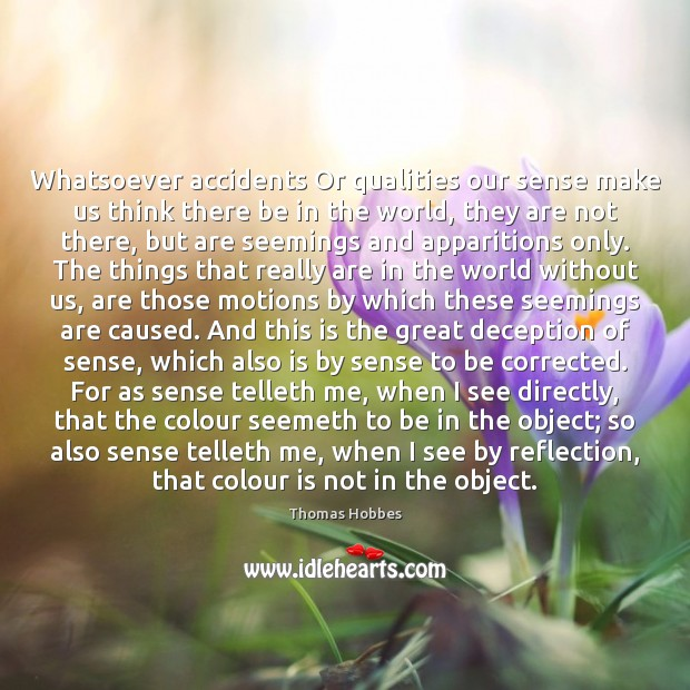 Whatsoever accidents Or qualities our sense make us think there be in Image