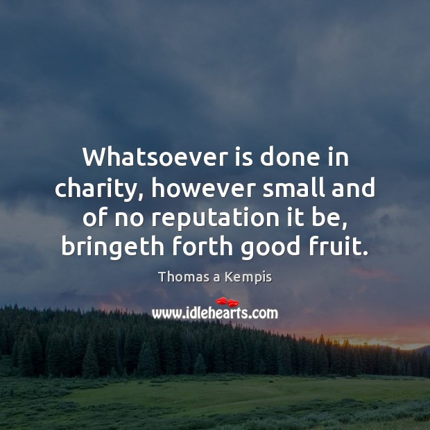 Whatsoever is done in charity, however small and of no reputation it Image