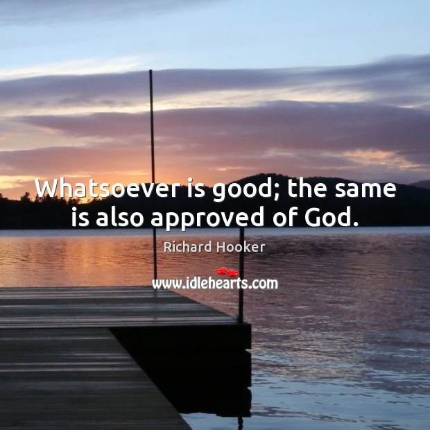 Image, Whatsoever is good; the same is also approved of God.