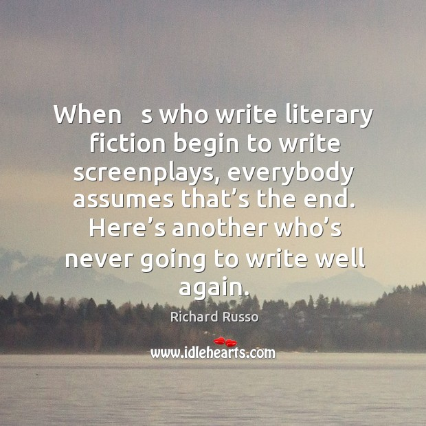 When   s who write literary fiction begin to write screenplays, everybody assumes that's the end. Image