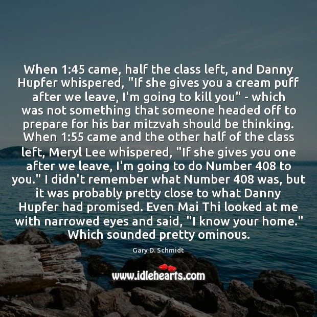 """Image, When 1:45 came, half the class left, and Danny Hupfer whispered, """"If she"""