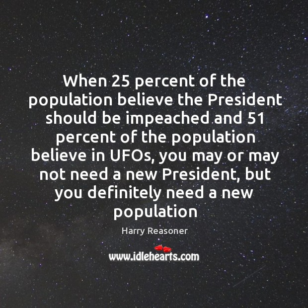 When 25 percent of the population believe the President should be impeached and 51 Harry Reasoner Picture Quote