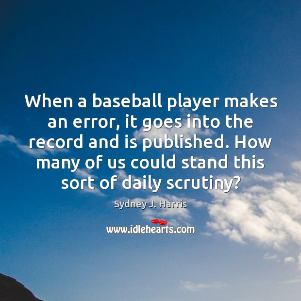 When a baseball player makes an error, it goes into the record Sydney J. Harris Picture Quote