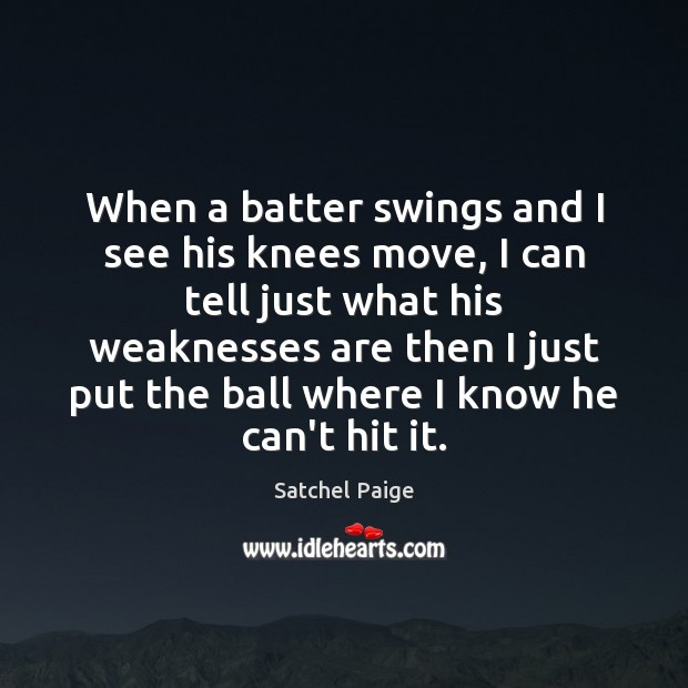 When a batter swings and I see his knees move, I can Image