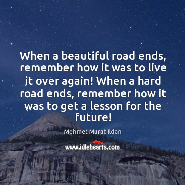 Image, When a beautiful road ends, remember how it was to live it