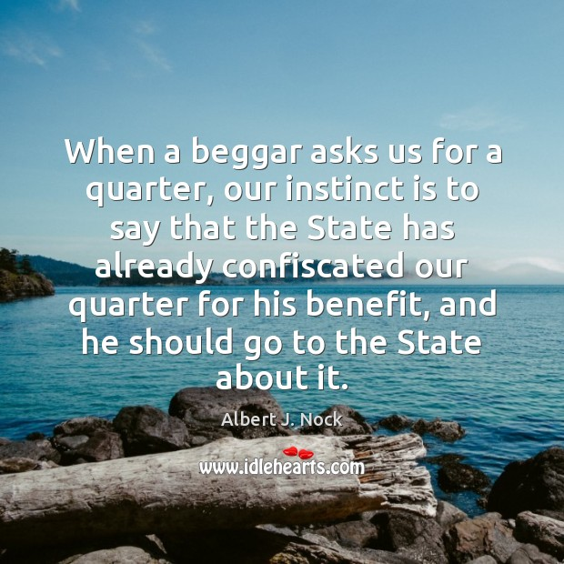 Image, When a beggar asks us for a quarter, our instinct is to
