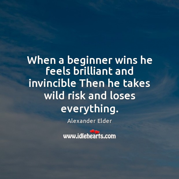 Image, When a beginner wins he feels brilliant and invincible Then he takes