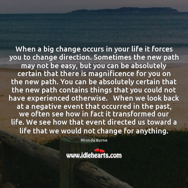 Image, When a big change occurs in your life it forces you to