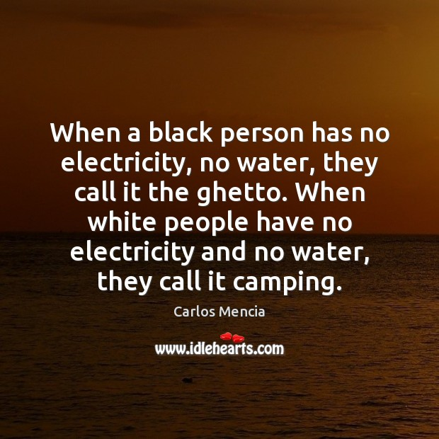 Image, When a black person has no electricity, no water, they call it