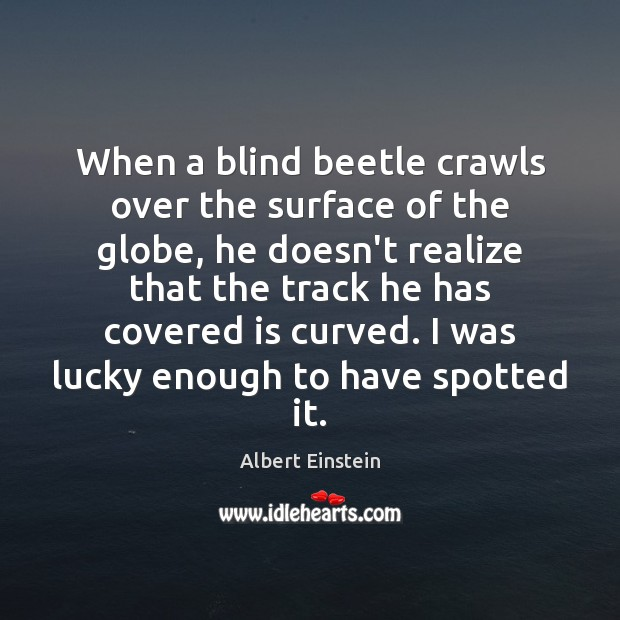 Image, When a blind beetle crawls over the surface of the globe, he