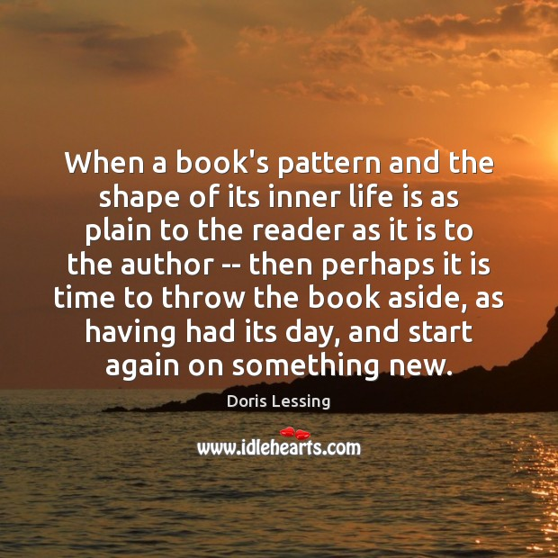 When a book's pattern and the shape of its inner life is Doris Lessing Picture Quote