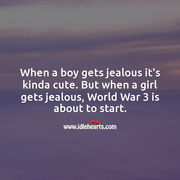 When a boy gets jealous it's kinda cute. Funny Quotes Image