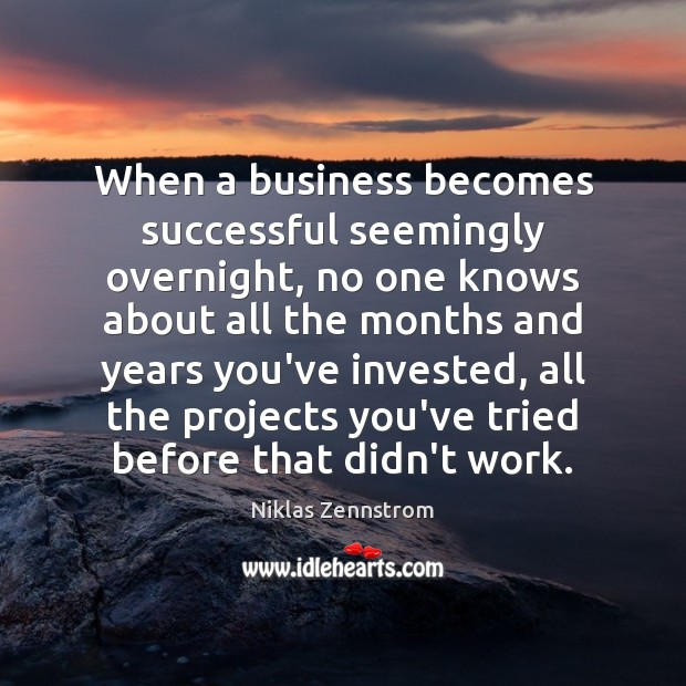 When a business becomes successful seemingly overnight, no one knows about all Image