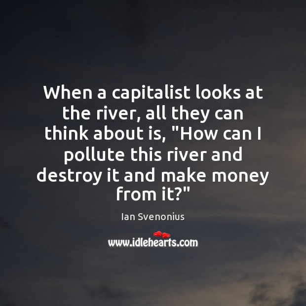 When a capitalist looks at the river, all they can think about Image
