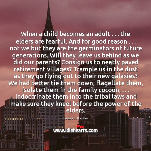 When a child becomes an adult . . . the elders are fearful. And for Louise J. Kaplan Picture Quote