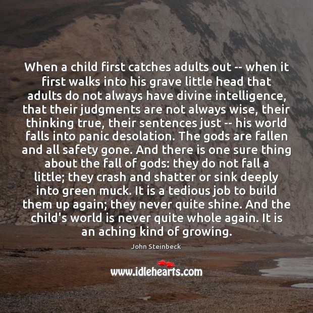 When a child first catches adults out — when it first walks John Steinbeck Picture Quote
