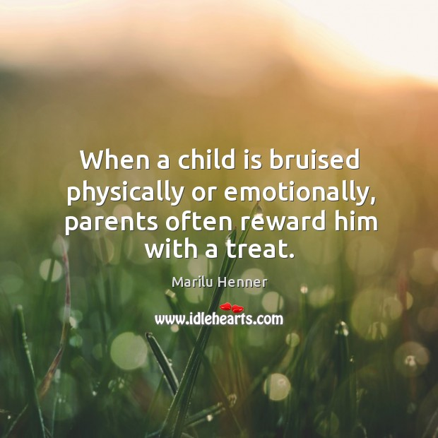 When a child is bruised physically or emotionally, parents often reward him with a treat. Image