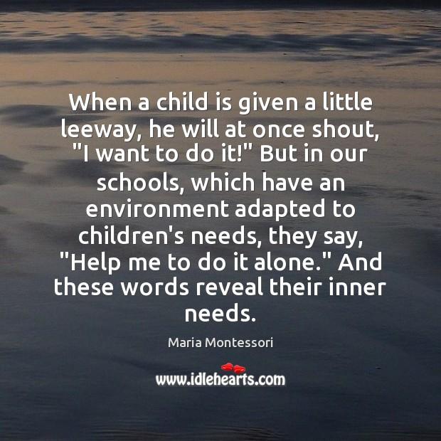 When a child is given a little leeway, he will at once Environment Quotes Image