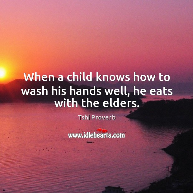 When a child knows how to wash his hands well, he eats with the elders. Tshi Proverbs Image